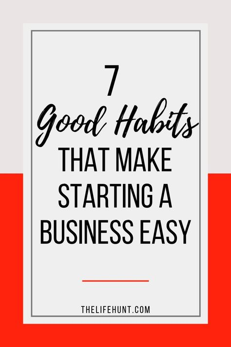 7 Good Habits That Will Make Starting a Business Easy