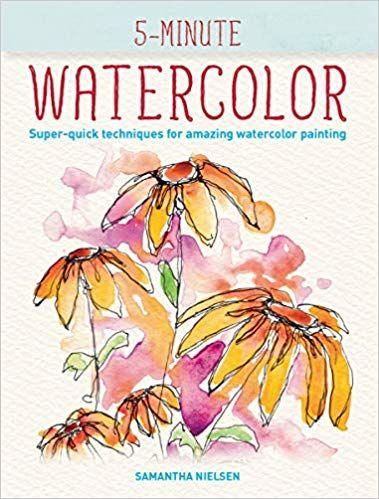 5 Minute Watercolor Super Quick Techniques For Amazing Watercolor