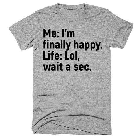 Me I'm Finally Happy Life Lol Wait A Sec Funny Standard T-Shirt - M / Heather Grey