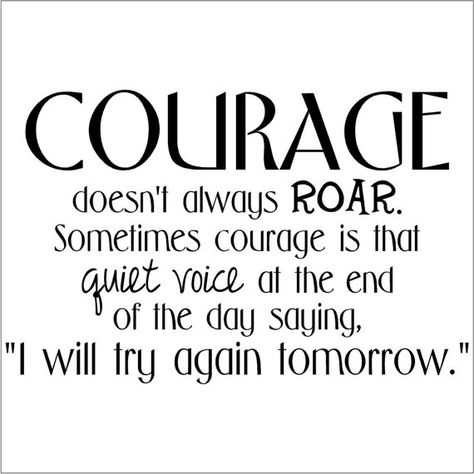Courage doesn't always roar Sometimes courage is by VinylLettering, $9.99  (this etsy store has lots of good ones)
