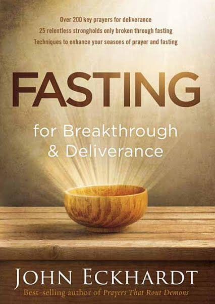 Fasting For Breakthrough And Deliverance Ebook Download Ebook Pdf Download Author John Eckhardt Isbn 1629987 Deliverance Prayer And Fasting Spirituality