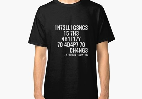 8def05f99 Intelligence is the ability to adapt to change! Classic T-Shirt