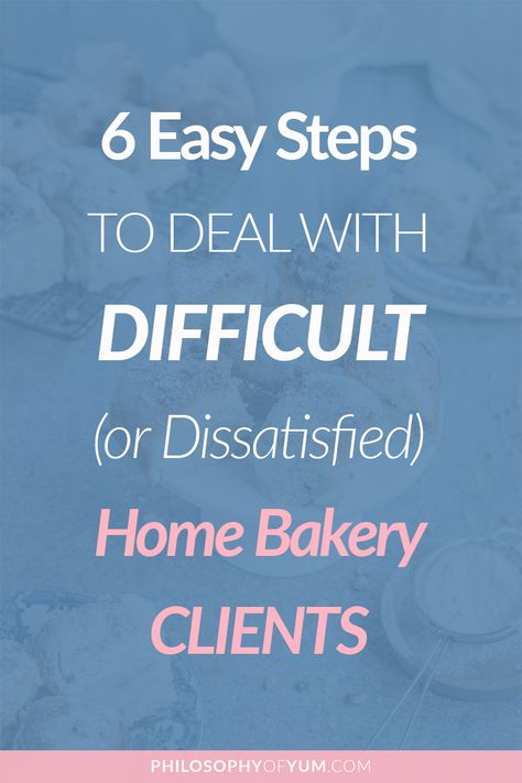 6 Easy Steps to Deal with Difficult Home Bakery Clients