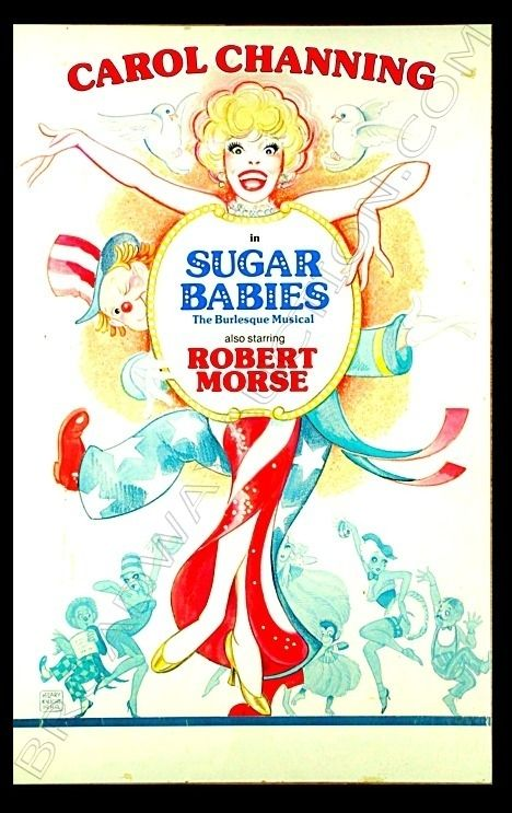 Carol Channing in SUGAR BABIES The Burlesque Musical also starring Robert Morse Artist, Mr. Hilary Knight ~ Knight has illustrated for a wide variety of clients, creating artwork for magazines, children's fashion advertisements, greeting cards, record albums and posters for Broadway musicals, including Gypsy, Irene, Half A Sixpence, Hallelujah Baby! and No, No Nanette.