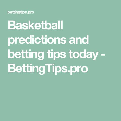 Basketball predictions and betting tips today - BettingTips pro