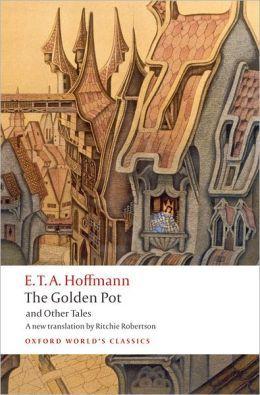 Der goldne Topf. Ein Märchen aus der neuen Zeit (The Golden Pot: A Modern Fairy Tale) by E.T.A. Hoffmann, 1814