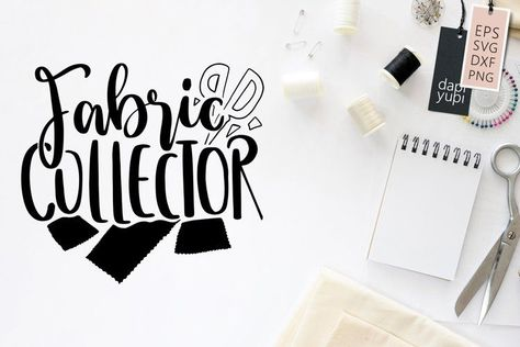 Fabric Collector, Sewing and Crafters Quotes SVG Cut File (1284317)   Hand Lettered   Design Bundles