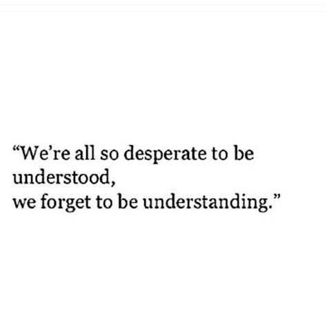 We All Want To Be Understood Heart Warming Quotes Inspirational Quotes Quotations