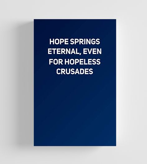 Hope Springs Eternal Even For Hopeless Crusades Lined Notebook Inspirational Quotes Hopeless Hope Quotes