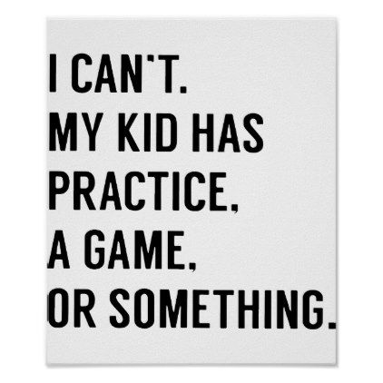 I Cant My Kid Has Practice A Game Or Something Gam Poster