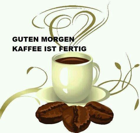 Guten Morgen Kaffee Ist Fertig Guten Morgen Kaffee Guten