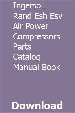 Ingersoll Rand Esh Esv Air Power Compressors Parts Catalog Manual Book Parts Catalog Ingersoll Ingersoll Rand