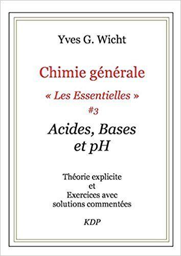 Chimie Generale Les Essentielles 3 Ph Acides Et Bases Yves G Wicht Livres Chimie Science Et Vie Physique Chimie
