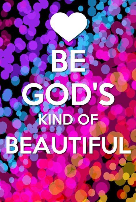 Be God's Kind Of Beautiful! :-)