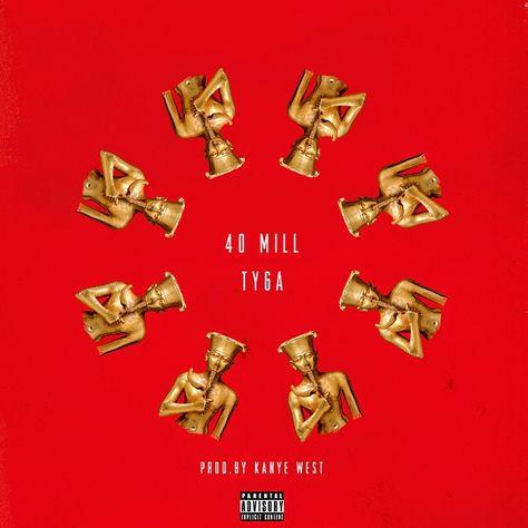 Tyga 40 Mill Prod By Kanye West Single Artwork Tyga Kanye West New Music