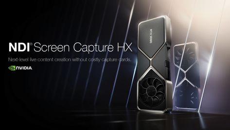 NDI Screen Capture HX App for NVIDIA GPUs Eliminates Need for Capture Cards