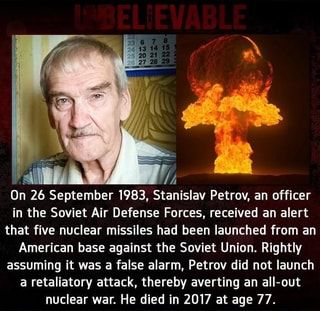 7 On 26 September 1983, Stanislav Petrov, an officer in the Soviet Air  Defense Forces, received an alert that five nuclear missiles had been  launched from an Am… | Soviet, Soviet union,