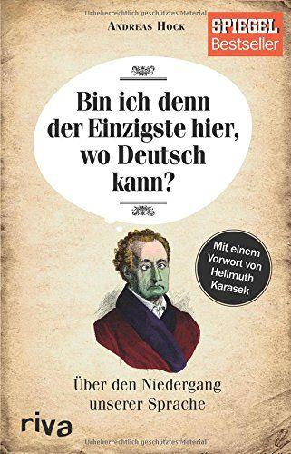 Bin Ich Denn Der Einzigste Hier Wo Deutsch Kann Ber Den Niedergang Unserer Sprache Einzigste Hier Wo Der Deutsch Bucher Dichter Und Denker