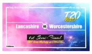 Lancashire vs Worcestershire 1st Semi Final T20 Blast