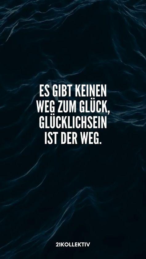"""""""Es gibt keinen Weg zum Glück, Glücklichsein ist der Weg."""" Entdecke noch mehr Lebensweisheiten auf 21kollektiv.de"""