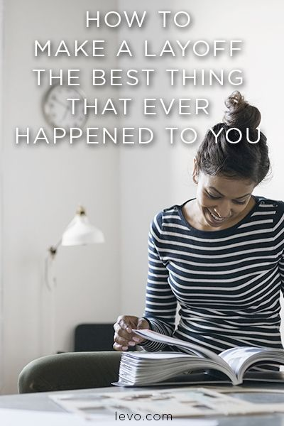 Laid off? Turn that around! How to make a layoff the best thing that ever happened to you. www.levo.com