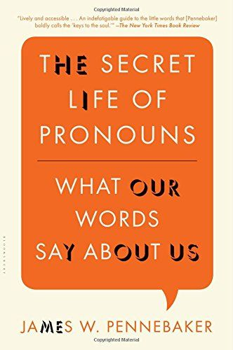 The Secret Life Of Pronouns What Our Words Say About Us By James
