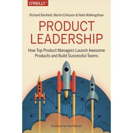 Product Leadership How Top Product Managers Launch Awesome Products And Build Successful Teams Walmart Com Leadership Network Marketing Success Management