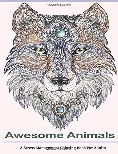 Awesome Animals Adult Coloring Books A Stress Management Book