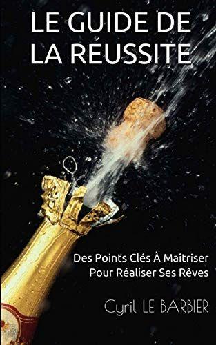 Telecharger Le Guide De La Reussite Des Points Cles A Maitriser Pour Realiser Ses Reves Pdf Gratuite En 2020 Telechargement Listes De Lecture Livres Gratuits En Ligne