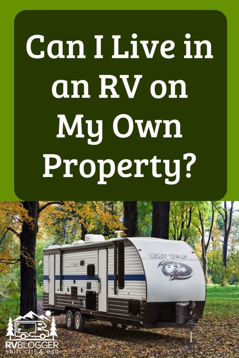 Can I Live In An Rv On My Own Property Rv Life Rv Living