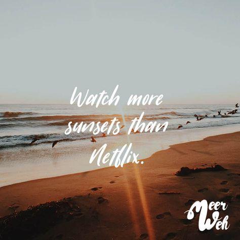 Visual Statements®️️ Watch more sunsets than Netflix. Sprüche / Zitate / Quotes / Meerweh / reisen / Fernweh / Wanderlust / Abenteuer / Strand / fliegen / Roadtrip / Meer / Sand / Landschaft / Sonnenuntergang / Sonnenaufgang