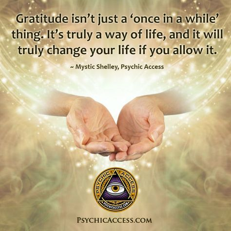 Gratitude isn't just a 'once in a while' thing. It's truly a way of life, and it will truly change your life if you allow it. ~ Mystic Shelley, PsychicAccess.com  #gratitude #gratitudeaffirmations #gratitudeandappreciation #spiritualgratitude #spiritualappreciation #attitudeofgratitude #gratitudejournal #gratitudemeditation #gratitudeattitude #gratitudeisthebestattitude #gratitudedaily #gratitudeeveryday  #blessings #countingblessings #gratitudewayoflife #gratitudeconsciousness #psychicaccess
