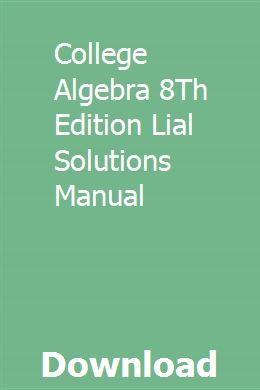 College Algebra 8th Edition Lial Solutions Manual College Algebra Tactical Training Algebra