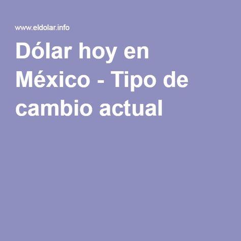 Dólar hoy en México - Tipo de cambio actual
