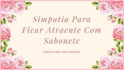 Simpatia Do Sabonete Para Ficar Envolvente E Charmosa Sabonetes