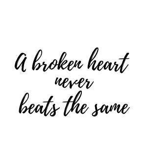 A Broken Heart Never Beats The Same Svg File Jpg File Png Etsy Heart Never Broken Heart Quotes Feelings Broken Heart