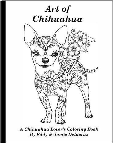 This Coloring Book Consists Of 15 Hand Drawn Images Of Beautiful Chihuahuas For You To Color Any Watermarks Or Dog Coloring Page Chihuahua Art Coloring Books