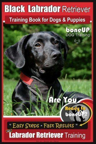 Black Labrador Retriever Training Book For Dogs Puppies By