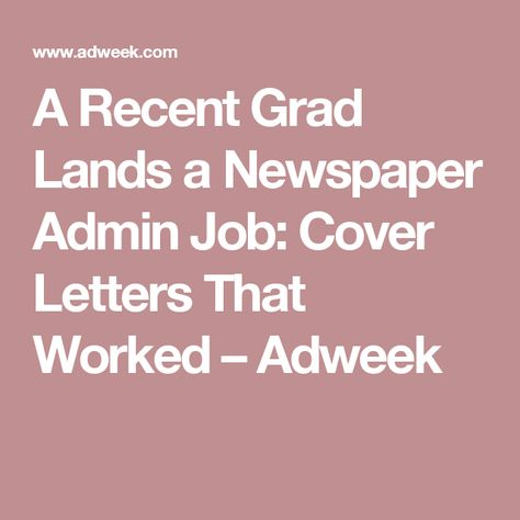 A Recent Grad Lands a Newspaper Admin Job Cover Letters That - cover letters that worked
