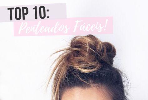 TOP 10 Penteados fáceis de fazer no dia a dia