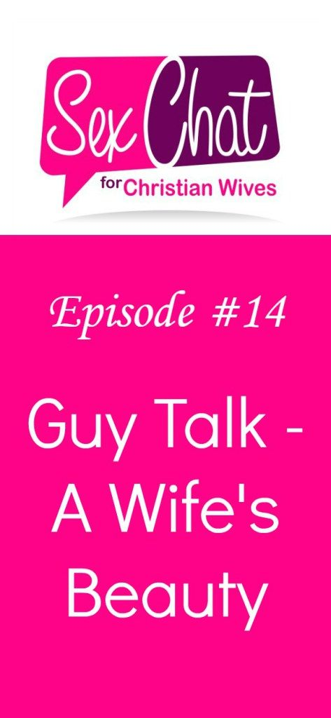 Episode 14 Guy Talk A Wife S Beauty Christian Wife Christian