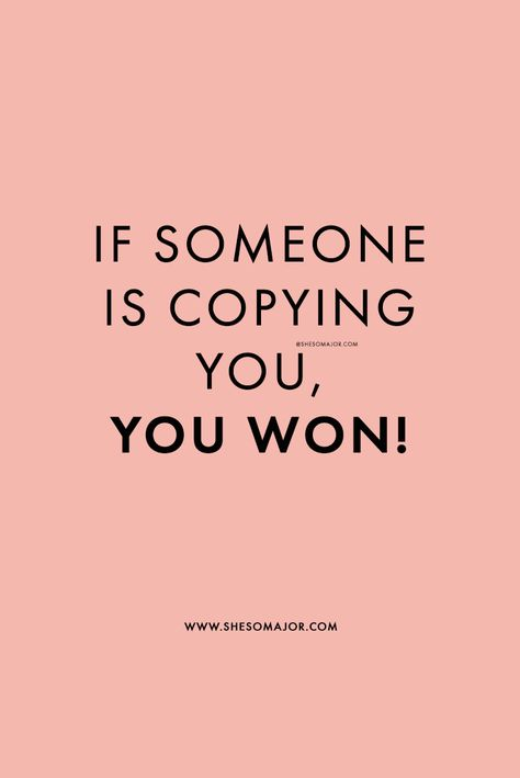 If Someone Is Copying You, You Won!