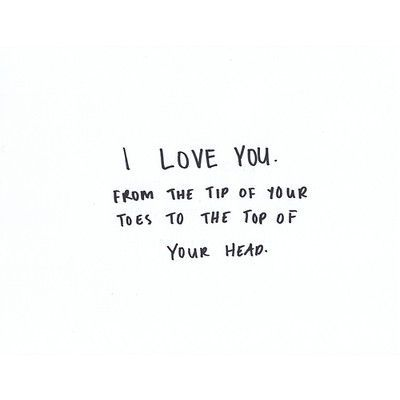 I Love You From The Tips Of Your Toes To The Tops Of Your Head
