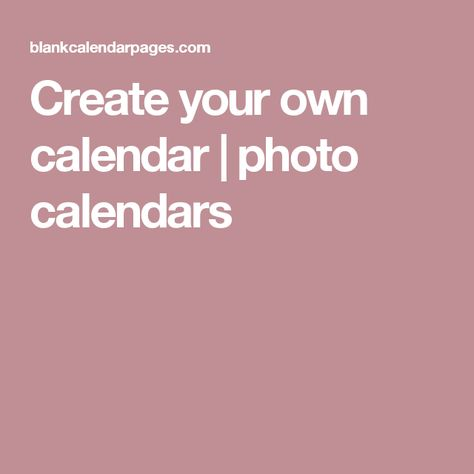 Create your own calendar photo calendars Printable calendars - how to create your own calendar