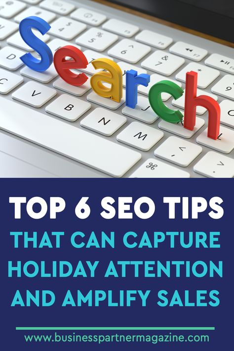 Top 6 SEO Tips that Can Capture Holiday Attention and Amplify Sales