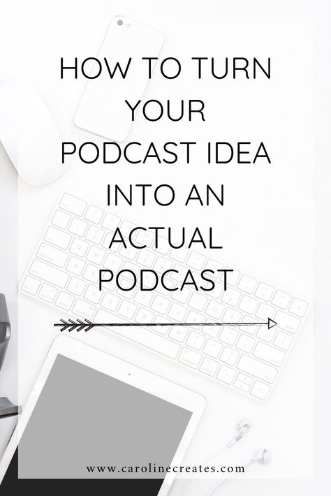 How to Turn Your Podcast Idea into an Actual Podcast - Caroline Creates