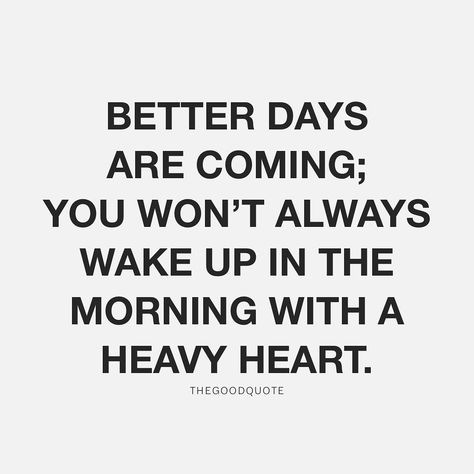 """Positive & Motivational Quotes on Instagram: """"Better days are coming; you won't always wake up in the morning with a heavy heart."""""""