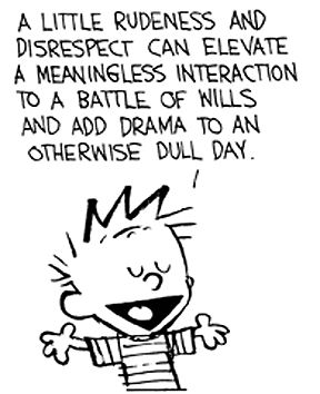"""A little rudeness and disrespect can elevate a meaningless interaction to a battle of wills and add drama to an otherwise dull day."" Calvin and Hobbes/ Bill Watterson Calvin And Hobbes Comics, Calvin And Hobbes Quotes, Funny Quotes, Funny Memes, Hilarious, Chemistry Cat, Humor Grafico, Cartoon Network Adventure Time, Fun Comics"