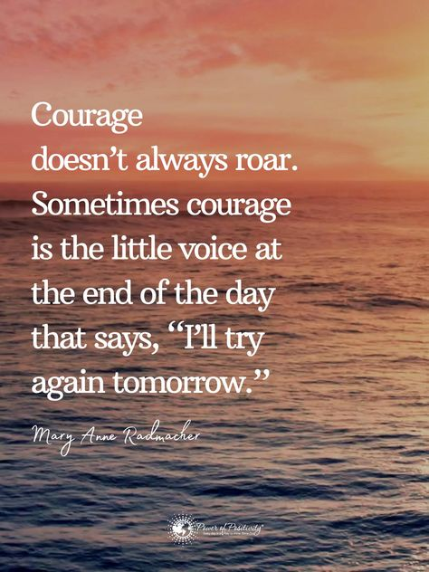 "Courage doesn't always roar. Sometimes courage is the little voice at the end of the day that says, ""I'll try again tomorrow."" - Mary Anne Radmacher #quote #positivity #courage #sunset"