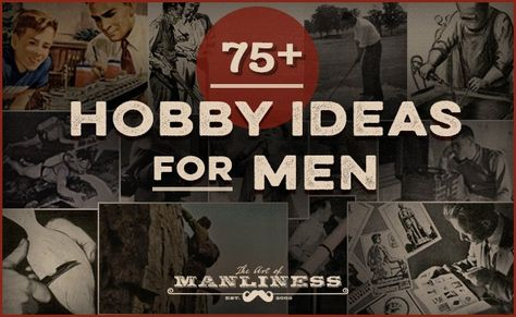The Ultimate List of Hobbies for Men: 75+ Ideas For Your Free Time